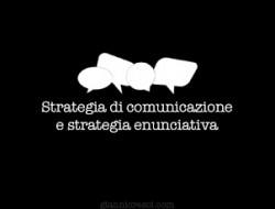 Strategia di comunicazione e strategia enunciativa
